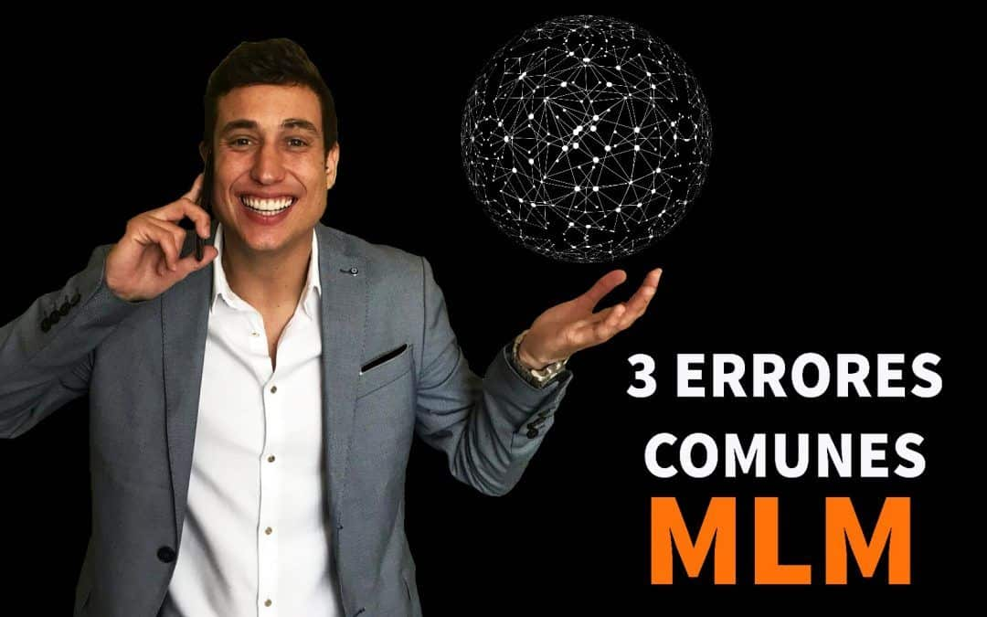 Cómo hacer Network Marketing en Internet [3 Errores Comunes]