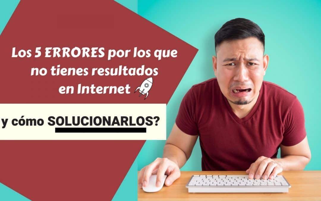 Los 5 errores por los que no tienes resultados en Internet y cómo solucionarlos