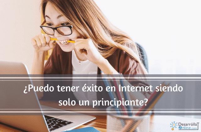 ¿Puedo tener éxito en Internet siendo sólo un principiante?
